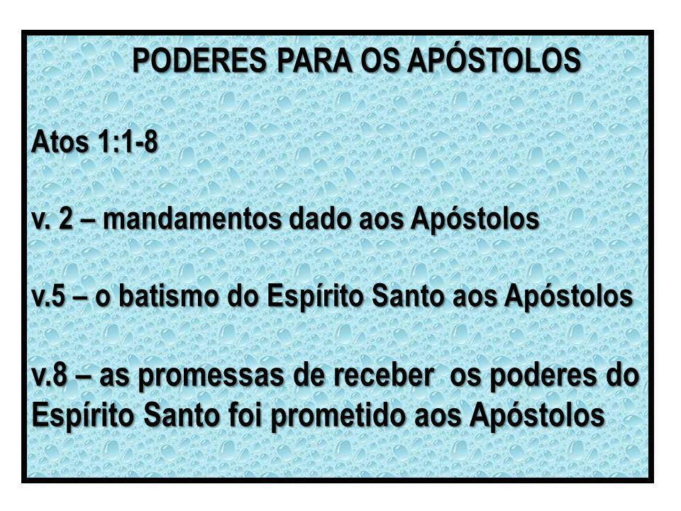 PODERES PARA OS APÓSTOLOS Atos 1:1-8 v.