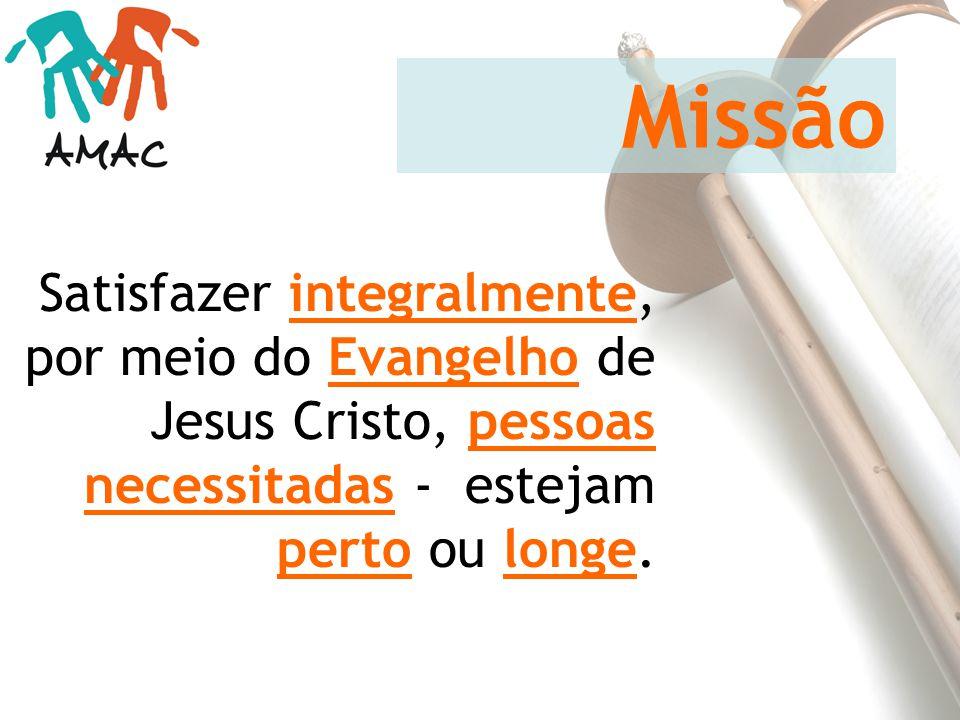 Satisfazer integralmente, por meio do Evangelho de Jesus Cristo, pessoas necessitadas - estejam perto ou longe. Missão