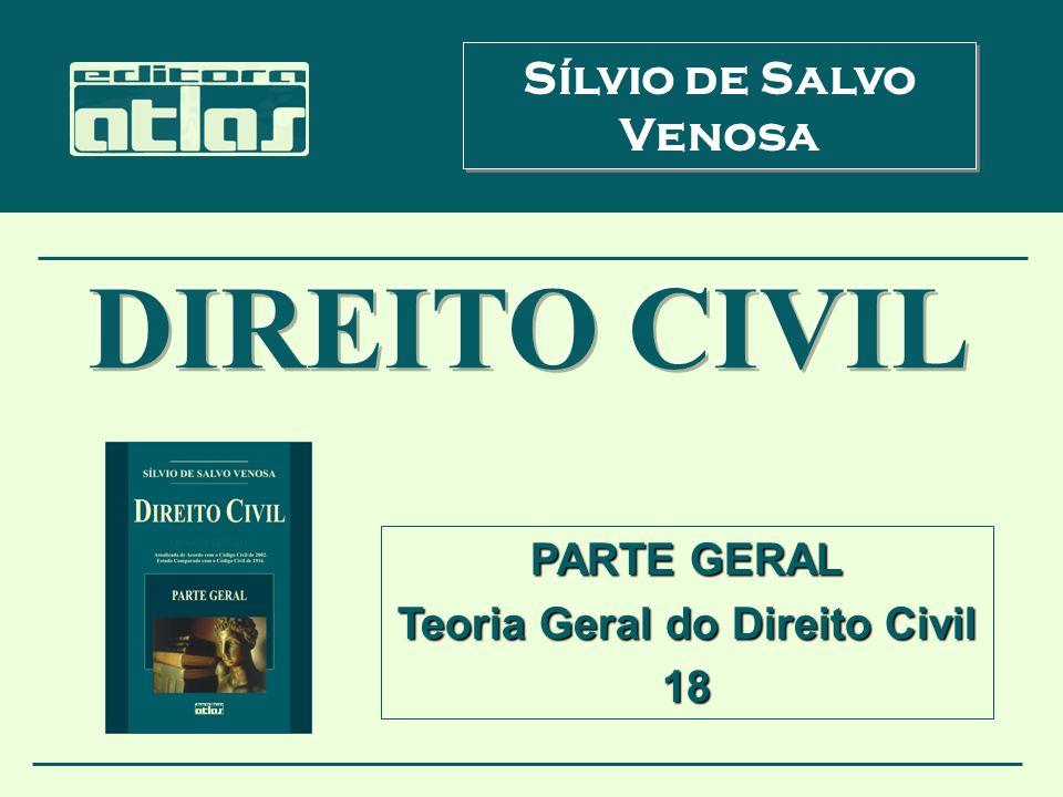 PARTE GERAL Teoria Geral do Direito Civil 18 Sílvio de Salvo Venosa