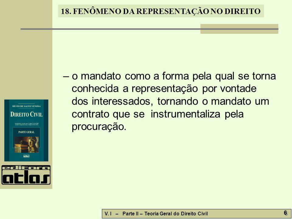 18. FENÔMENO DA REPRESENTAÇÃO NO DIREITO V. I – Parte II – Teoria Geral do Direito Civil 6 6 – o mandato como a forma pela qual se torna conhecida a r