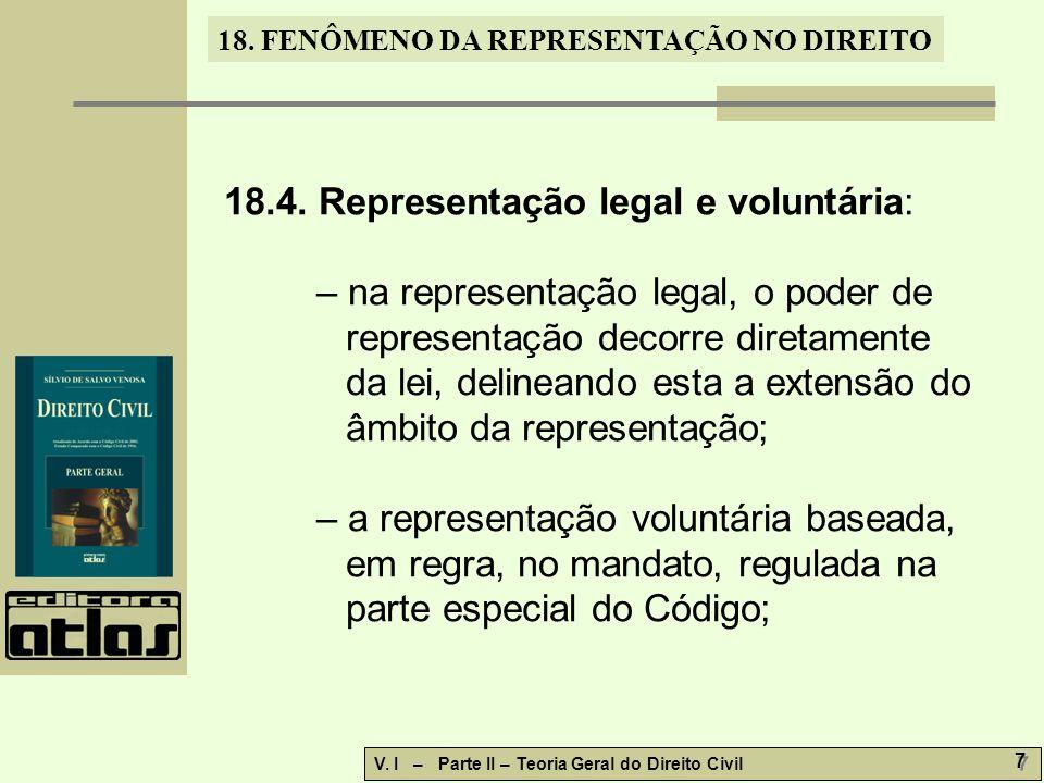 18. FENÔMENO DA REPRESENTAÇÃO NO DIREITO V. I – Parte II – Teoria Geral do Direito Civil 7 7 18.4. Representação legal e voluntária: – na representaçã