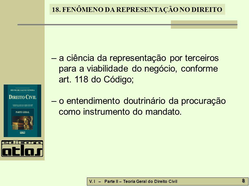 18. FENÔMENO DA REPRESENTAÇÃO NO DIREITO V. I – Parte II – Teoria Geral do Direito Civil 8 8 – a ciência da representação por terceiros para a viabili