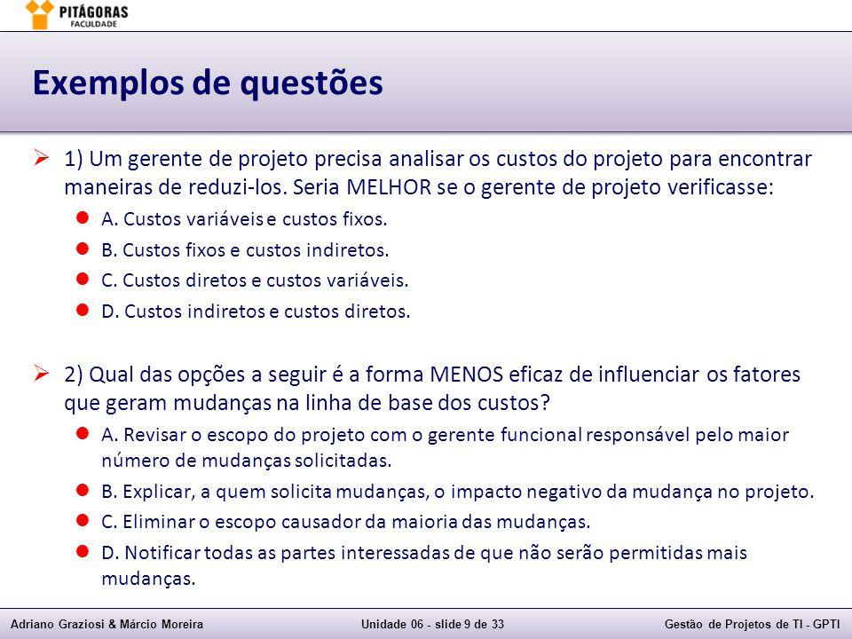 Adriano Graziosi & Márcio MoreiraUnidade 06 - slide 20 de 33Gestão de Projetos de TI - GPTI Controlar os custos