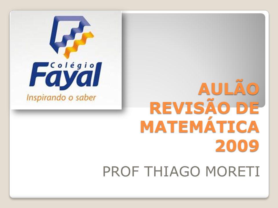 AULÃO REVISÃO DE MATEMÁTICA 2009 PROF THIAGO MORETI