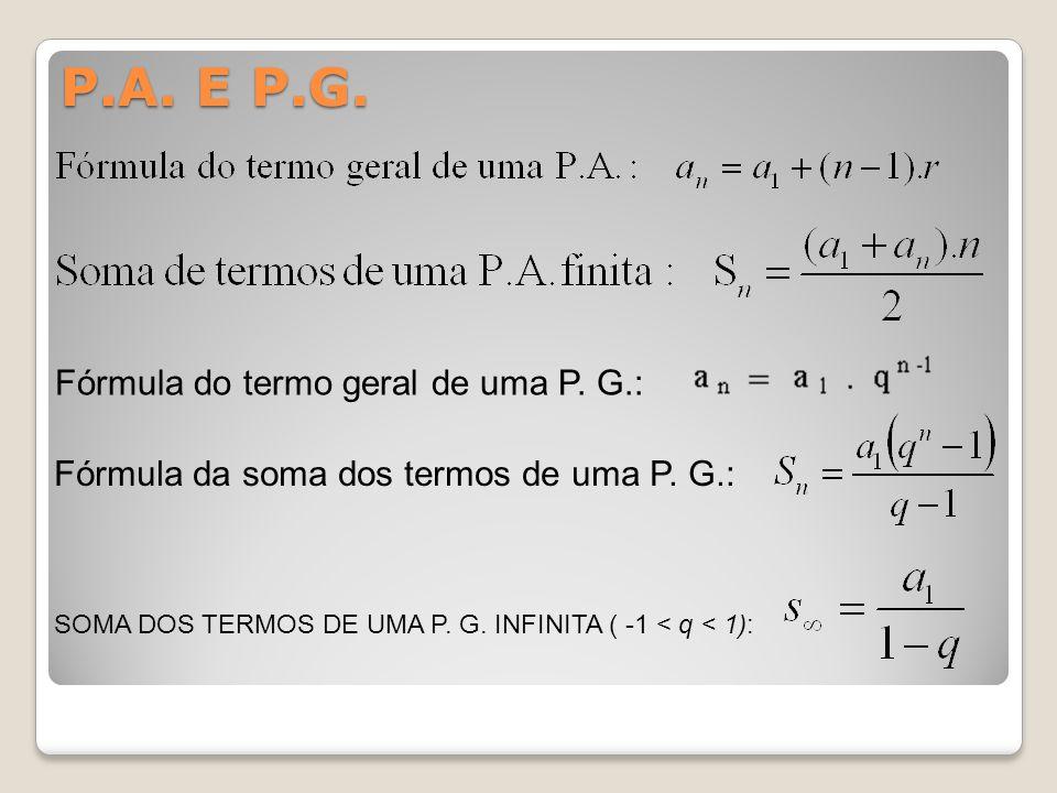 P.A. E P.G. Fórmula do termo geral de uma P. G.: Fórmula da soma dos termos de uma P. G.: SOMA DOS TERMOS DE UMA P. G. INFINITA ( -1 < q < 1):