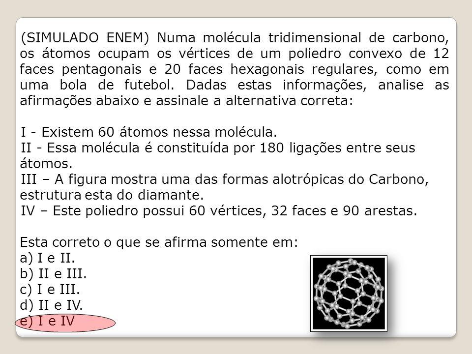 (SIMULADO ENEM) Numa molécula tridimensional de carbono, os átomos ocupam os vértices de um poliedro convexo de 12 faces pentagonais e 20 faces hexago