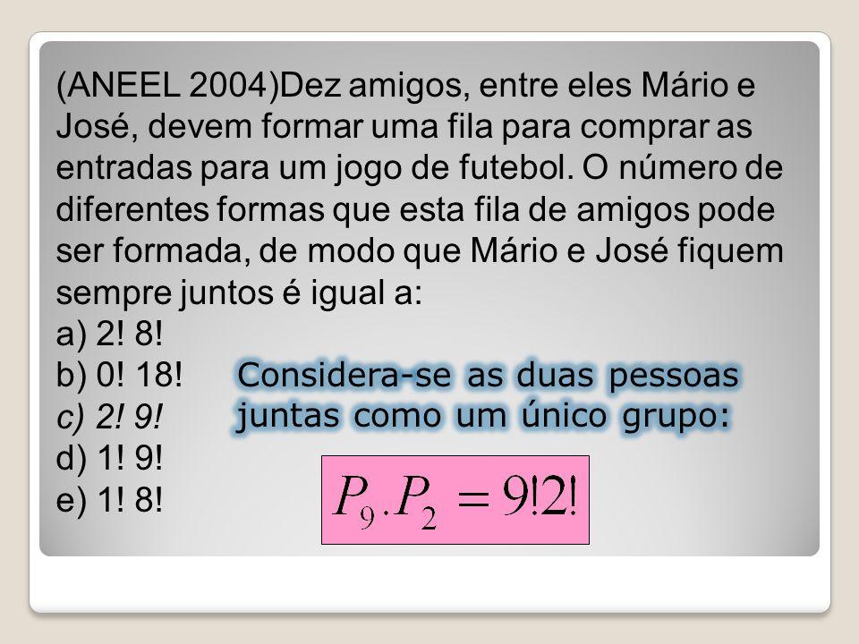 (ANEEL 2004)Dez amigos, entre eles Mário e José, devem formar uma fila para comprar as entradas para um jogo de futebol. O número de diferentes formas
