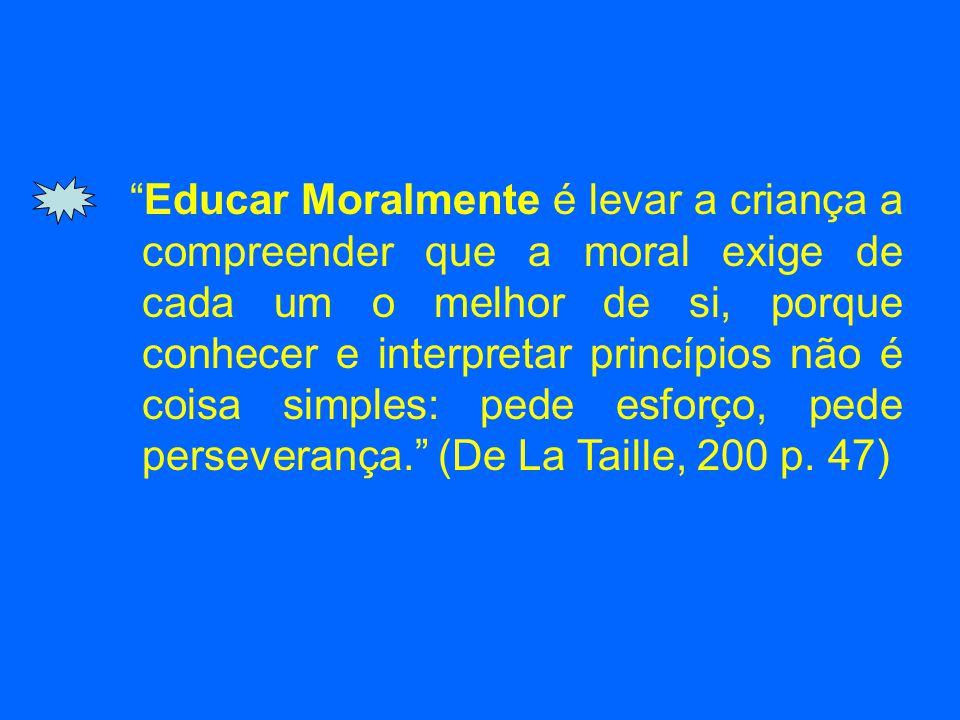 Educar Moralmente é levar a criança a compreender que a moral exige de cada um o melhor de si, porque conhecer e interpretar princípios não é coisa si