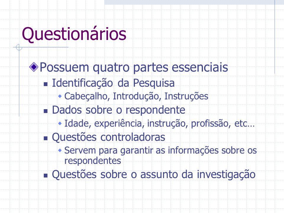 Questionários Possuem quatro partes essenciais Identificação da Pesquisa Cabeçalho, Introdução, Instruções Dados sobre o respondente Idade, experiênci