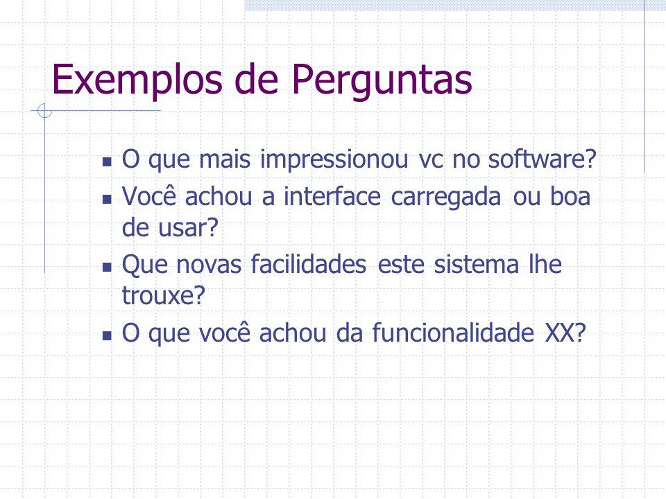 Exemplos de Perguntas O que mais impressionou vc no software? Você achou a interface carregada ou boa de usar? Que novas facilidades este sistema lhe