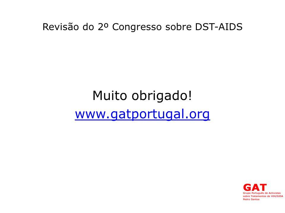 Revisão do 2º Congresso sobre DST-AIDS Muito obrigado! www.gatportugal.org
