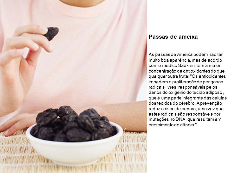 Passas de ameixa As passas de Ameixa podem não ter muito boa aparência, mas de acordo com o médico Sadkhin, têm a maior concentração de antioxidantes