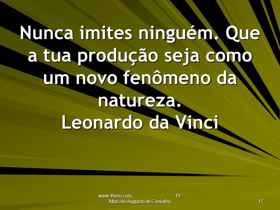 www.4tons.com Pr.Marcelo Augusto de Carvalho 17 Nunca imites ninguém.