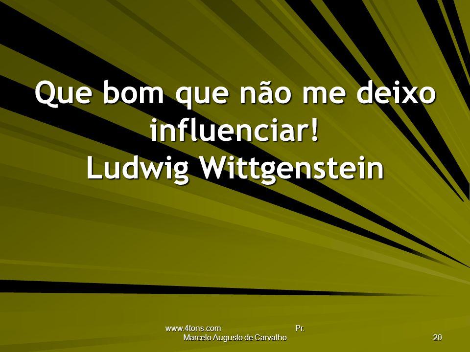 www.4tons.com Pr.Marcelo Augusto de Carvalho 20 Que bom que não me deixo influenciar.