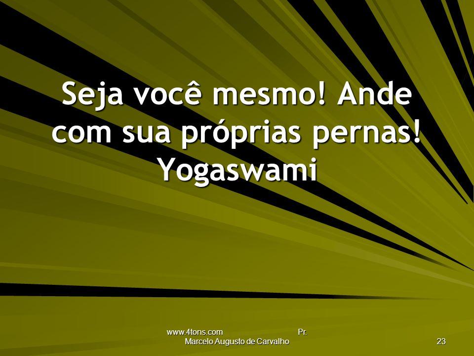 www.4tons.com Pr.Marcelo Augusto de Carvalho 23 Seja você mesmo.
