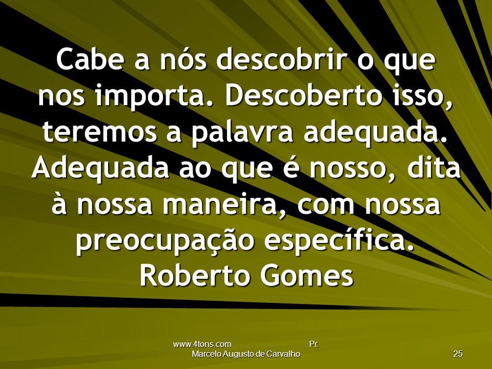 www.4tons.com Pr.Marcelo Augusto de Carvalho 25 Cabe a nós descobrir o que nos importa.