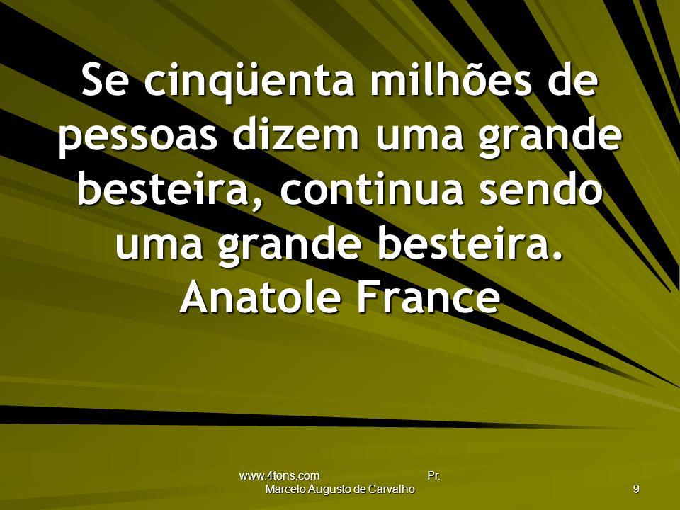 www.4tons.com Pr. Marcelo Augusto de Carvalho 10 Cada qual conforme seu natural. Adágio Popular