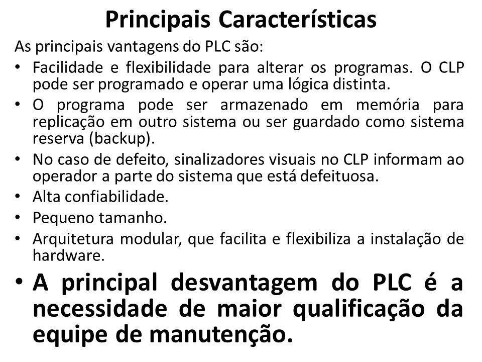 Principais Características As principais vantagens do PLC são: Facilidade e flexibilidade para alterar os programas. O CLP pode ser programado e opera