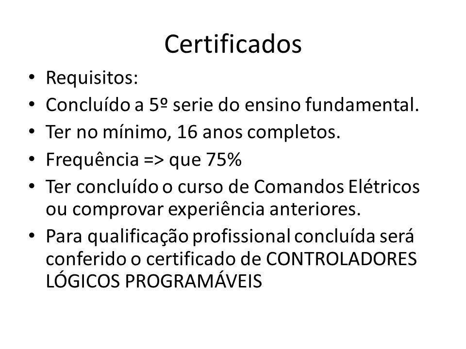 Certificados Requisitos: Concluído a 5º serie do ensino fundamental. Ter no mínimo, 16 anos completos. Frequência => que 75% Ter concluído o curso de