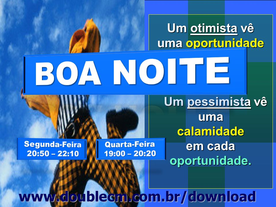 Um otimista vê uma oportunidade em cada calamidade. Um pessimista vê Um pessimista vêumacalamidade em cada oportunidade. www.doublecm.com.br/download