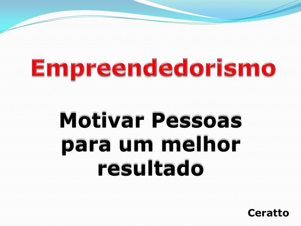 Motivar Pessoas para um melhor resultado Motivar Pessoas para um melhor resultado Ceratto