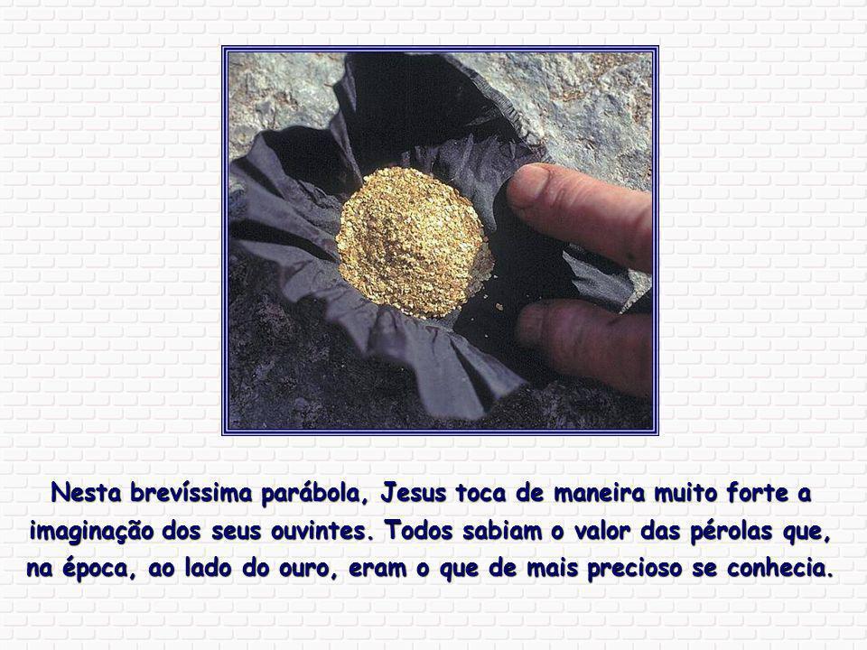 O Reino dos Céus é ainda semelhante a um comerciante que anda em busca de pérolas finas.