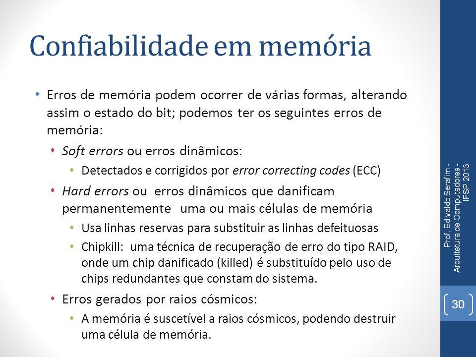 Confiabilidade em memória Erros de memória podem ocorrer de várias formas, alterando assim o estado do bit; podemos ter os seguintes erros de memória: