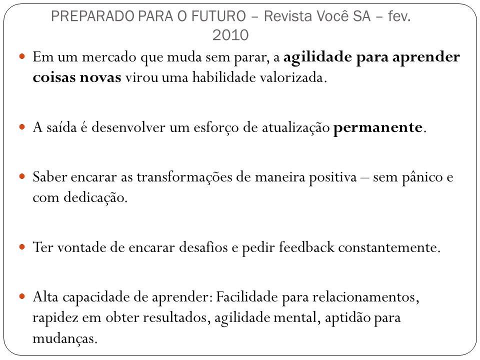 PREPARADO PARA O FUTURO – Revista Você SA – fev. 2010 Em um mercado que muda sem parar, a agilidade para aprender coisas novas virou uma habilidade va