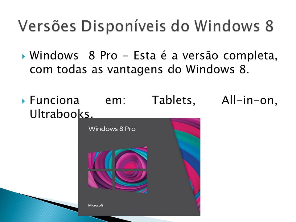 Windows 8 Pro - Esta é a versão completa, com todas as vantagens do Windows 8. Funciona em: Tablets, All-in-on, Ultrabooks.