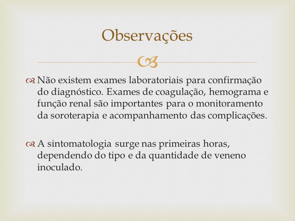 Não existem exames laboratoriais para confirmação do diagnóstico. Exames de coagulação, hemograma e função renal são importantes para o monitoramento