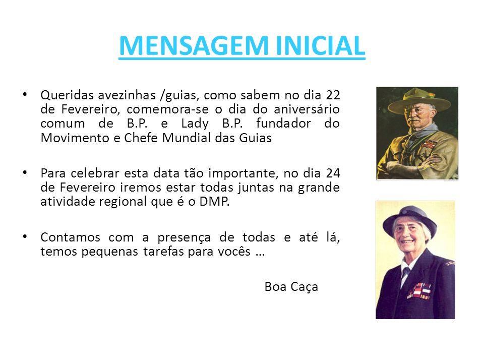 MENSAGEM INICIAL Queridas avezinhas /guias, como sabem no dia 22 de Fevereiro, comemora-se o dia do aniversário comum de B.P. e Lady B.P. fundador do