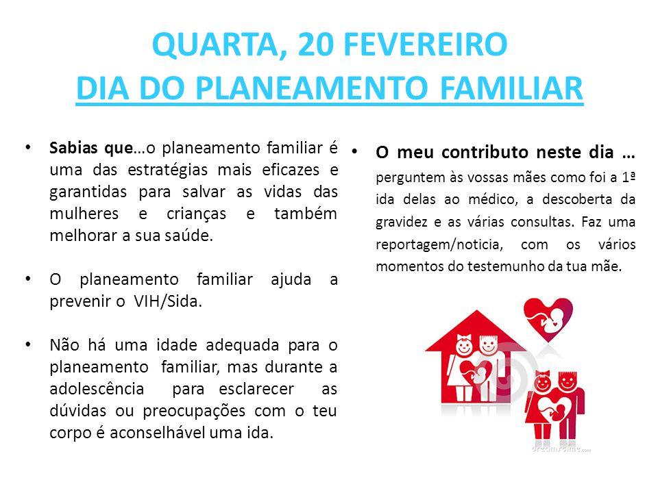 QUARTA, 20 FEVEREIRO DIA DO PLANEAMENTO FAMILIAR Sabias que…o planeamento familiar é uma das estratégias mais eficazes e garantidas para salvar as vid