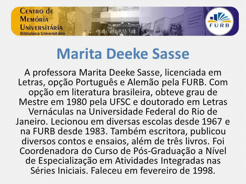 Marita Deeke Sasse A professora Marita Deeke Sasse, licenciada em Letras, opção Português e Alemão pela FURB. Com opção em literatura brasileira, obte