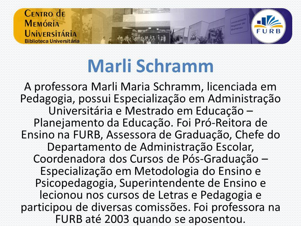 Marli Schramm A professora Marli Maria Schramm, licenciada em Pedagogia, possui Especialização em Administração Universitária e Mestrado em Educação – Planejamento da Educação.