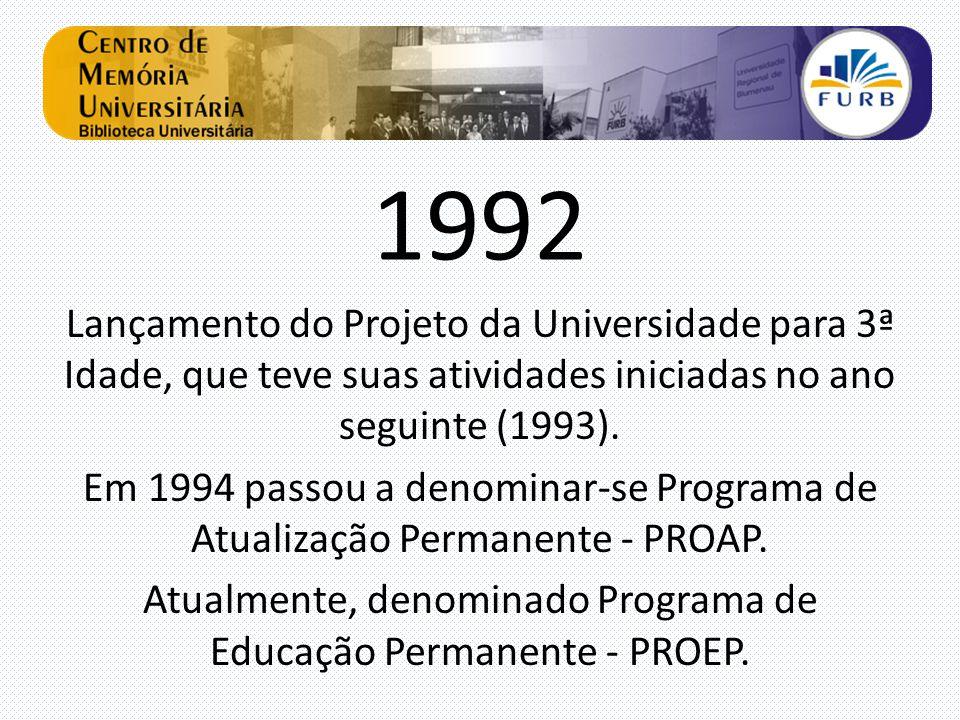 1992 Lançamento do Projeto da Universidade para 3ª Idade, que teve suas atividades iniciadas no ano seguinte (1993). Em 1994 passou a denominar-se Pro