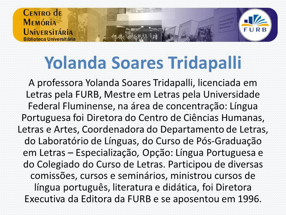 Yolanda Soares Tridapalli A professora Yolanda Soares Tridapalli, licenciada em Letras pela FURB, Mestre em Letras pela Universidade Federal Fluminens