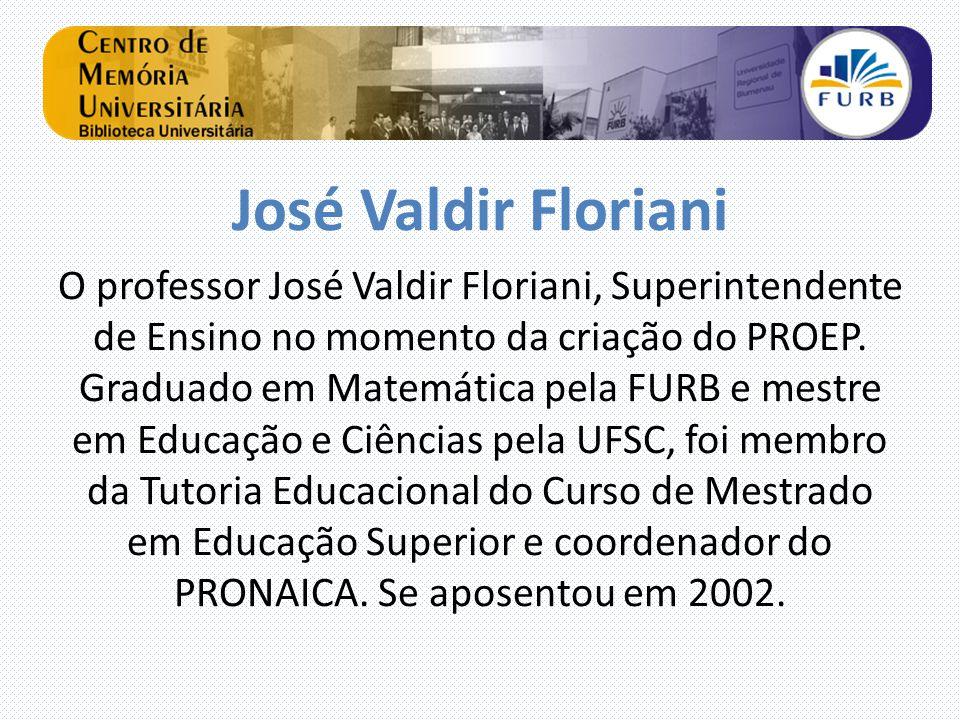 José Valdir Floriani O professor José Valdir Floriani, Superintendente de Ensino no momento da criação do PROEP. Graduado em Matemática pela FURB e me