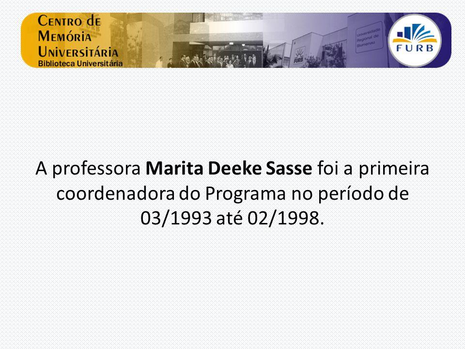 A professora Marita Deeke Sasse foi a primeira coordenadora do Programa no período de 03/1993 até 02/1998.