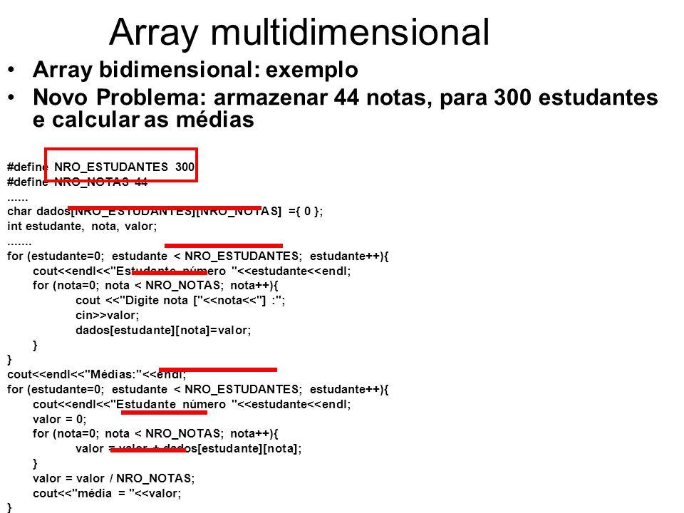 Array multidimensional Array bidimensional: exemplo Novo Problema: armazenar 44 notas, para 300 estudantes e calcular as médias #define NRO_ESTUDANTES