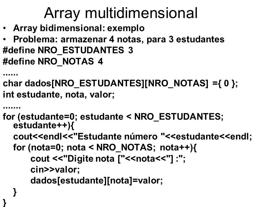 Array multidimensional Array bidimensional: exemplo Problema: armazenar 4 notas, para 3 estudantes #define NRO_ESTUDANTES 3 #define NRO_NOTAS 4......