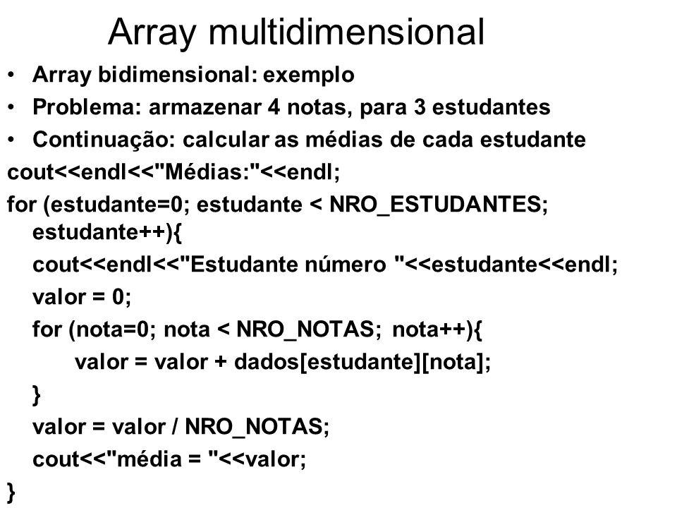 Array multidimensional Array bidimensional: exemplo Problema: armazenar 4 notas, para 3 estudantes Continuação: calcular as médias de cada estudante c