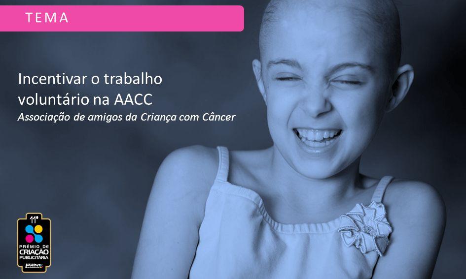 TEMA Incentivar o trabalho voluntário na AACC Associação de amigos da Criança com Câncer