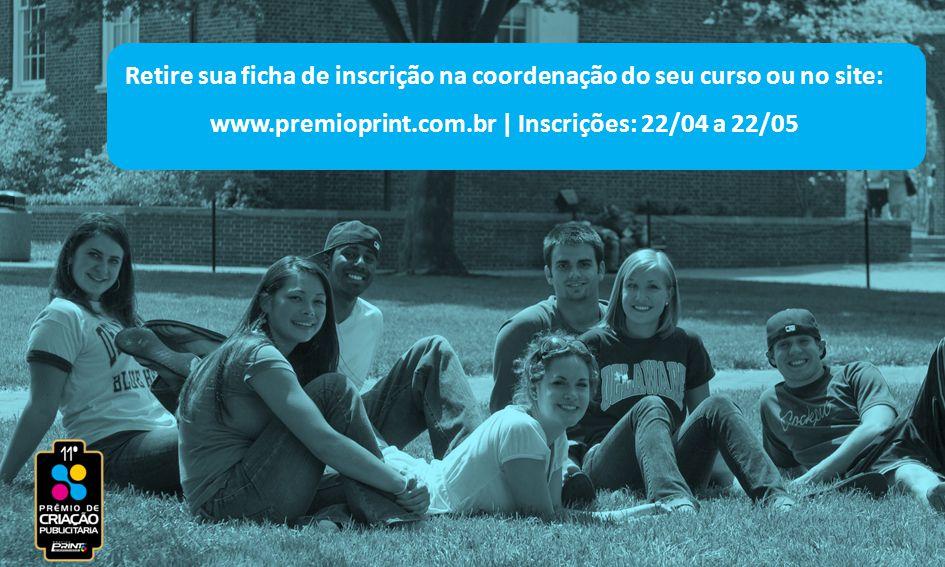 Retire sua ficha de inscrição na coordenação do seu curso ou no site: www.premioprint.com.br | Inscrições: 22/04 a 22/05