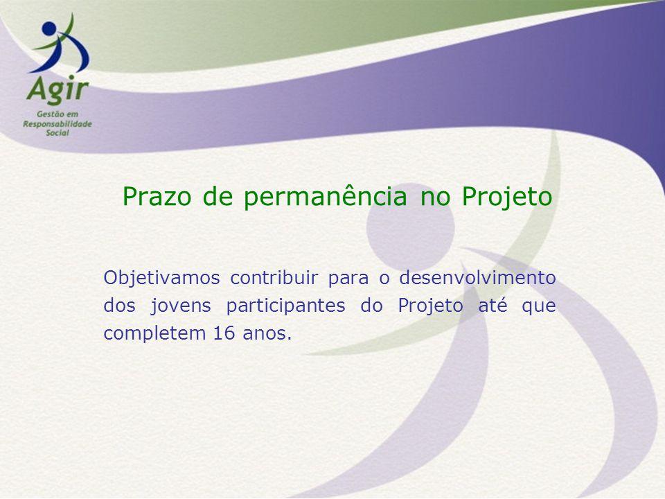 Prazo de permanência no Projeto Objetivamos contribuir para o desenvolvimento dos jovens participantes do Projeto até que completem 16 anos.