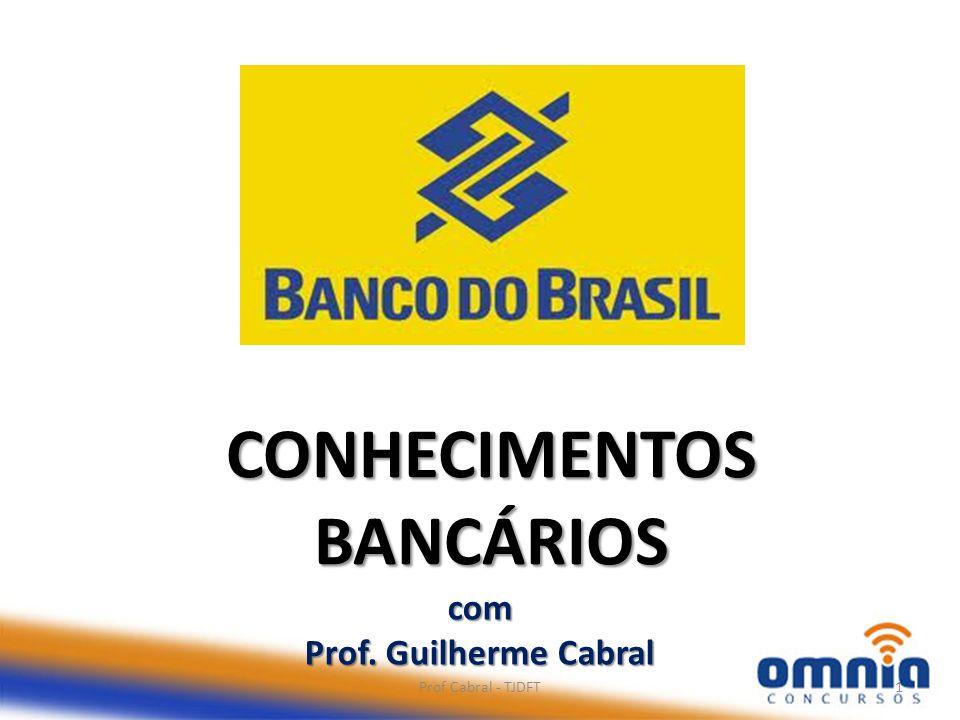 CONHECIMENTOS BANCÁRIOS com Prof. Guilherme Cabral Prof Cabral - TJDFT1