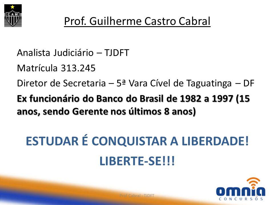 Prof. Guilherme Castro Cabral Analista Judiciário – TJDFT Matrícula 313.245 Diretor de Secretaria – 5ª Vara Cível de Taguatinga – DF Ex funcionário do