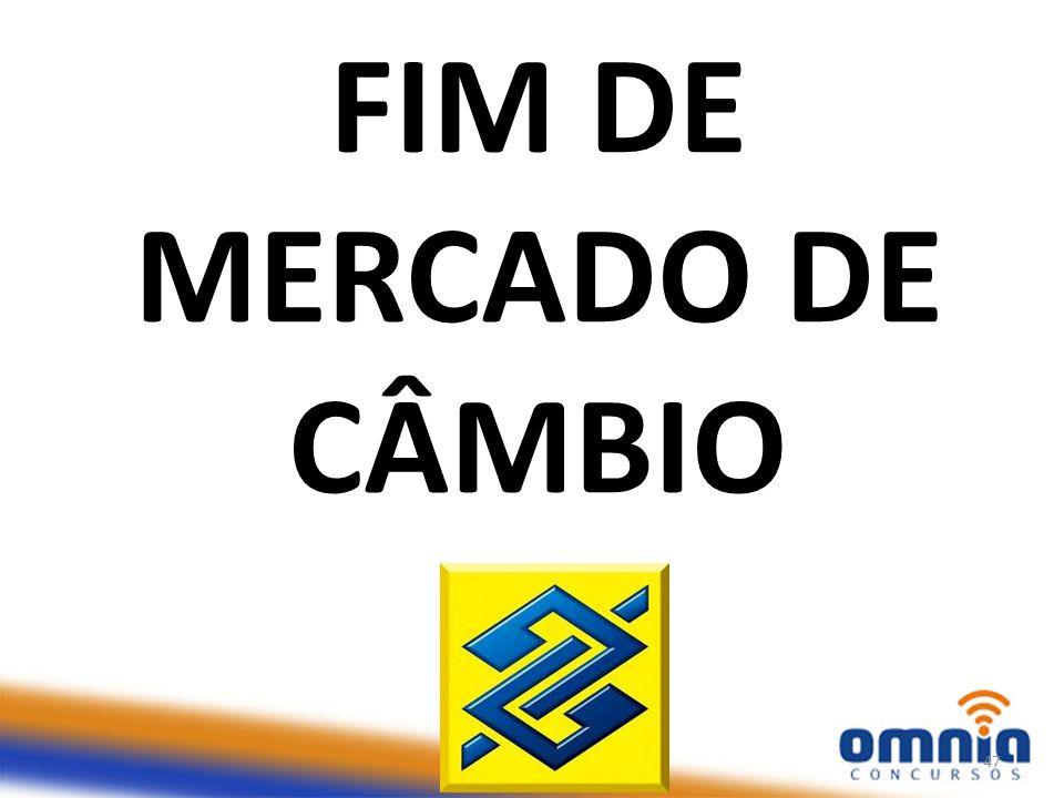 FIM DE MERCADO DE CÂMBIO Prof. Cabral - TJDFT47