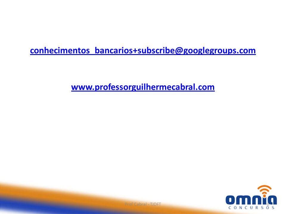 conhecimentos_bancarios+subscribe@googlegroups.com www.professorguilhermecabral.com Prof Cabral - TJDFT6