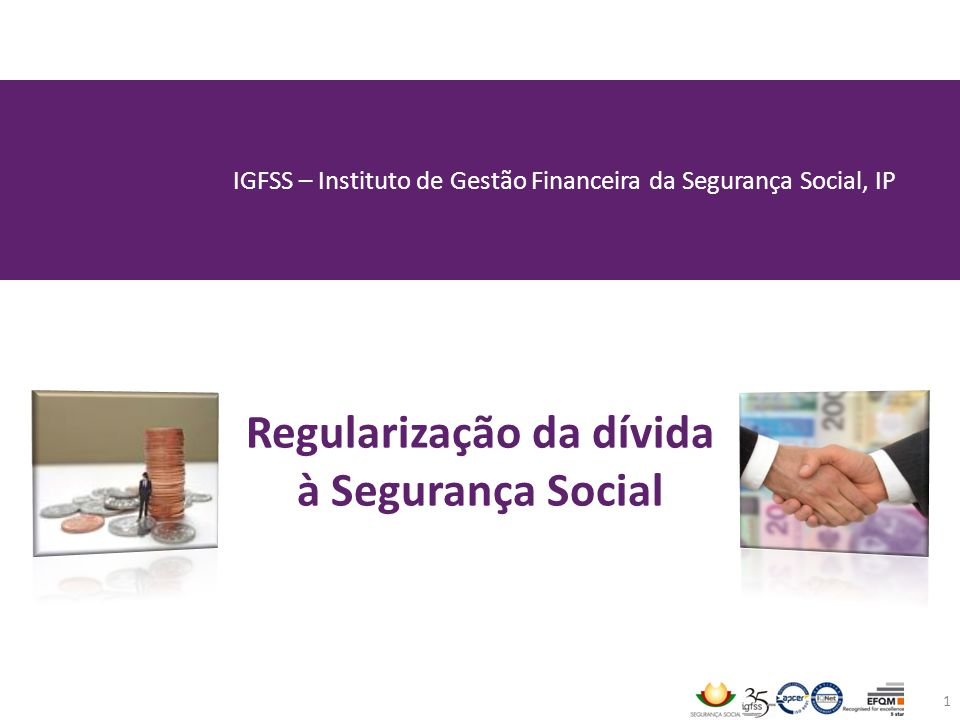 IGFSS – Instituto de Gestão Financeira da Segurança Social, IP Regularização da dívida à Segurança Social 1