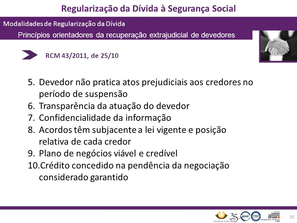Regularização da Dívida à Segurança Social Modalidades de Regularização da Dívida 16 RCM 43/2011, de 25/10 5.Devedor não pratica atos prejudiciais aos